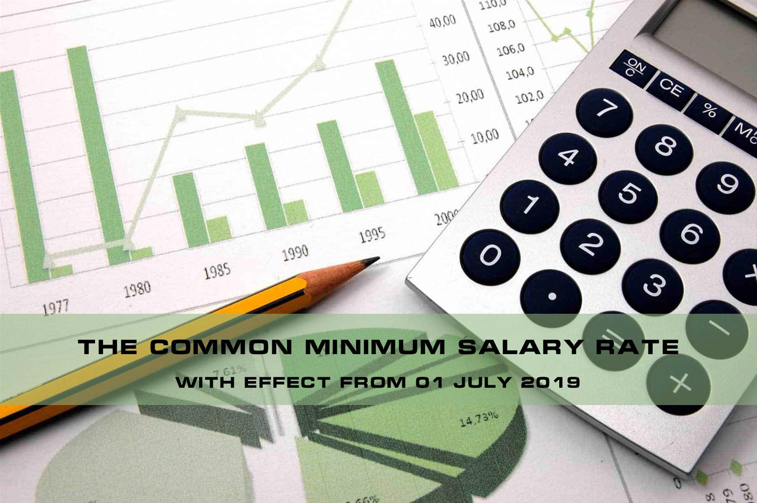 The common minimum salary rate with effect from 01 July 2019