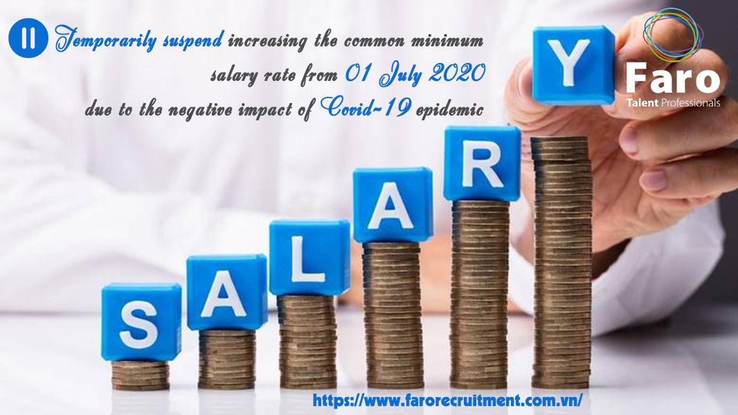 Temporarily suspend increasing the common minimum salary rate from 01 July 2020 due to the negative impact of Covid-19 epidemic